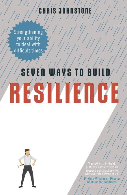 Seven Ways to Build Resilience by Chris Johnstone